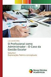 O Profissional como Administrador - O Caso da Gestão Escolar. Luís Leandro Dinis, - Buch - Luís Leandro Dinis,