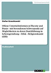 Offene Unterrichtsformen in Theorie und Praxis - mit besonderem Schwerpunkt auf Möglichkeiten zu deren Durchführung in Lebensgestaltung - Ethik -... - Stefan Grzesikowski,