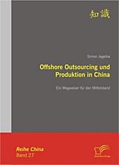 Offshore Outsourcing und Produktion in China: Ein Wegweiser für den Mittelstand. Simon Jegelka, - Buch - Simon Jegelka,