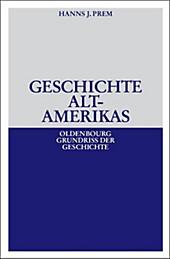 Oldenbourg Grundriss der Geschichte: 23 Geschichte Altamerikas - eBook - Hanns J. Prem,