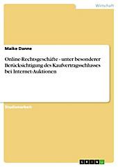 Online-Rechtsgeschäfte - unter besonderer Berücksichtigung des Kaufvertragsschlusses bei Internet-Auktionen - eBook - Maike Danne,