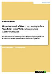 Organisationales Wissen um strategischen Wandel in einer Welt elektronischer Netzwerkmedien - eBook - Andreas Bruns,