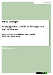 Pädagogisches Handeln im Außengelände und in Räumen - eBook - Tobias Niebergall,