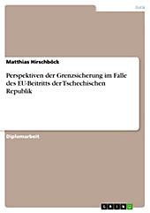 Perspektiven der Grenzsicherung im Falle des EU-Beitritts der Tschechischen Republik - eBook - Matthias Hirschböck,
