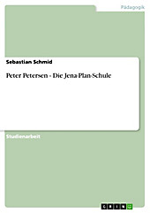Peter Petersen - Die Jena-Plan-Schule - eBook - Sebastian Schmid,