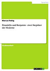 Pirandello und Benjamin - zwei Skeptiker der Moderne - eBook - Marcus Fiebig,