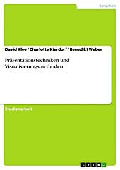 Präsentationstechniken und Visualisierungsmethoden - eBook - Charlotte Kierdorf, Benedikt Weber, David Klee,