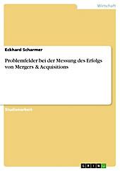 Problemfelder bei der Messung des Erfolgs von Mergers & Acquisitions - eBook - Eckhard Scharmer,