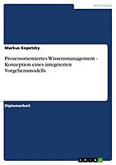 Prozessorientiertes Wissensmanagement - Konzeption eines integrierten Vorgehensmodells - eBook - Markus Kopetzky,