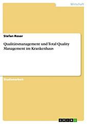 Qualitätsmanagement und Total Quality Management im Krankenhaus - eBook - Stefan Roser,