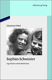 Quellen und Darstellungen zur Zeitgeschichte: 94 Sophies Schwester - eBook - Christine Friederich,