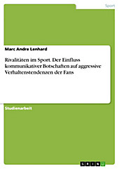 Rivalitäten im Sport. Der Einfluss kommunikativer Botschaften auf aggressive Verhaltenstendenzen der Fans - eBook - Marc Andre Lenhard,