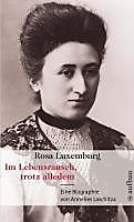 Rosa Luxemburg. Im Lebensrausch, trotz alledem - eBook - Annelies Laschitza,