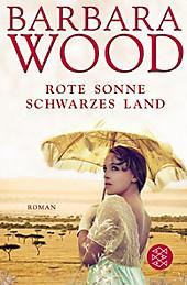 Rote Sonne, schwarzes Land. Barbara Wood, - Buch - Barbara Wood,
