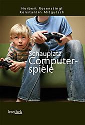 Schauplatz Computerspiele - eBook - Konstantin Mitgutsch, Herbert Rosenstingl,