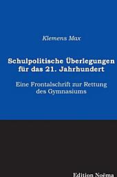 Schulpolitische Überlegungen für das 21. Jahrhundert. Klemens Max, - Buch - Klemens Max,