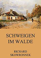 Schweigen im Walde - eBook - Richard Skowronnek,