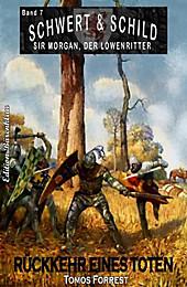 Schwert und Schild - Sir Morgan, der Löwenritter Band 7: Rückkehr eines Toten - eBook - Tomos Forrest,