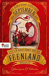 September im Feenland Band 1: Die wundersame Geschichte von September, die sich ein Schiff baute und das Feenland umsegelte - eBook - Catherynne M. Valente,