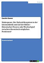 Shakespeare, Die Shylock-Rezeption in der Literaturkritik und auf der Bühne - Historischer Prozess oder Wechselspiel zwischen theoretisch möglichen... - Carolin Damm,