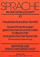 Sprechhandlungen griechischer Grundschüler in deutscher und griechischer Sprache. Friederike Batsalia, - Buch - Friederike Batsalia,