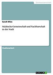 Städtische Gemeinschaft und Nachbarschaft in der Stadt - eBook - Sarah Wies,