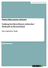 Stalking bei Betroffenen türkischer Herkunft in Deutschland - eBook - Fatima Özkaraaslan-Lehmann,