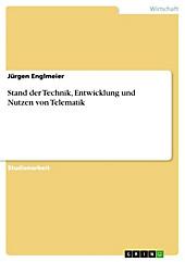 Stand der Technik, Entwicklung und Nutzen von Telematik - eBook - Jürgen Englmeier,