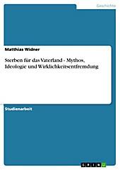 Sterben für das Vaterland - Mythos, Ideologie und Wirklichkeitsentfremdung - eBook - Matthias Widner,