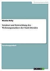 Struktur und Entwicklung des Wohnungsmarktes der Stadt Dresden - eBook - Nicolas Kelly,