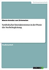 Symbolischer Interaktionismus in der Praxis der Sterbebegleitung - eBook - Maren-Anneke van Drimmelen,