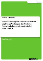 Systematisierung der Einflussfaktoren auf langfristige Wirkungen des Customer Equity im Rahmen telemedizinischer Innovationen - eBook - Markus Schneider,