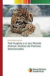 Ted Hughes e o seu Mundo Animal: Análise de Poemas Selecionados. Aravind Rajamanickam, - Buch - Aravind Rajamanickam,