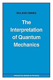 The Interpretation of Quantum Mechanics. Roland Omnès, - Buch - Roland Omnès,