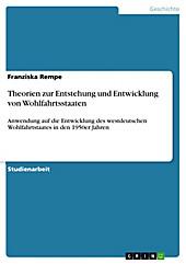 Theorien zur Entstehung und Entwicklung von Wohlfahrtsstaaten - eBook - Franziska Rempe,