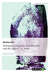 Tiefenpsychologische Kunsttherapie unter besonderer Berücksichtigung der Lehre C. G. Jungs - eBook - Martina Carl,