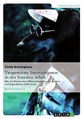 Tiergestützte Interventionen in der Sozialen Arbeit - eBook - Cindy Brüninghaus,