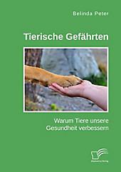 Tierische Gefährten. Warum Tiere unsere Gesundheit verbessern - eBook - Belinda Peter,