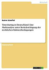 Timesharing in Deutschland - Eine Marktanalyse unter Berücksichtigung der rechtlichen Rahmenbedingungen - eBook - Katrin Scheffel,