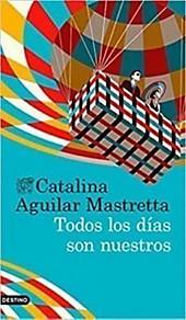 Todos los días son nuestros. Catalina Aguilar Mastretta, - Buch - Catalina Aguilar Mastretta,