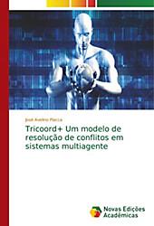 Tricoord+ Um modelo de resolução de conflitos em sistemas multiagente. José Avelino Placca, - Buch - José Avelino Placca,