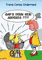 Trumix Comics: Kindermund (Wandkalender 2021 DIN A3 hoch) - Kalender - Reinhard Trummer,