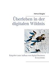 Überleben in der digitalen Wildnis - eBook - Helmut Steigele,