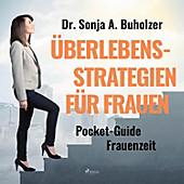 Überlebensstrategien für Frauen - Pocket-Guide Frauenzeit (Ungekürzt) - eBook - Dr. Sonja A. Buholzer,