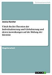 Ulrich Bechts Theorien der Individualisierung und Globalsierung und deren Auswirkungen auf die Bildung der Identität - eBook - Jessica Karcher,