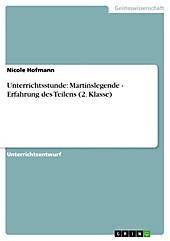 Unterrichtsstunde: Martinslegende - Erfahrung des Teilens (2. Klasse) - eBook - Nicole Hofmann,