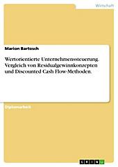 Vergleich von Residualgewinnkonzepten und Discounted Cash Flow-Methoden vor dem Hintergrund der wertorientierten Unternehmenssteuerung - eBook - Marion Bartosch,