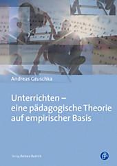Verlag Barbara Budrich: Unterrichten - eine pädagogische Theorie auf empirischer Basis - eBook - Andreas Gruschka,