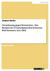 Versicherung gegen Terrorismus - Das Beispiel des US-amerikanischen Terrorism Risk Insurance Acts 2002 - eBook - Stephan Bartke,