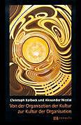 Von der Organisation der Kultur zur Kultur der Organisation. Alexander Nicolai, Christoph Kolbeck, - Buch - Alexander Nicolai, Christoph Kolbeck,